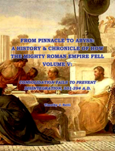 from pinnacle to abyss: a history & chronicle of how the mighty roman empire fell, volume v: consolidation fails to prevent disintegration, 301-394 a.d.; epub version