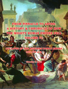 from pinnacle to abyss: a history & chronicle of how the mighty roman empire fell, volume vi:collapse of the western roman empire, 395-476 a.d.; epub version