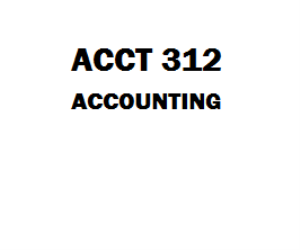 ACCT 312 Accounting Week 1 to 7 | eBooks | Education
