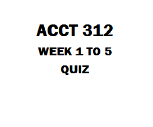 ACCT 312 Week 1 to 5 Quiz and Midterm Exam | eBooks | Education
