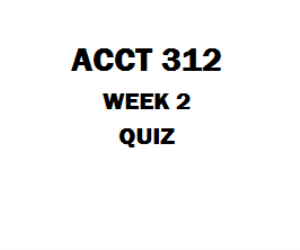 ACCT 312 Week 2 Quiz | eBooks | Education