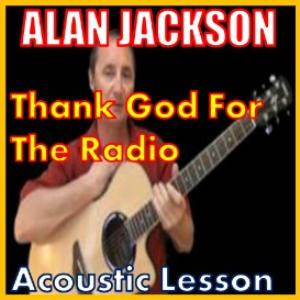 Learn to play Thank God For The Radio by Alan Jackson | Movies and Videos | Educational