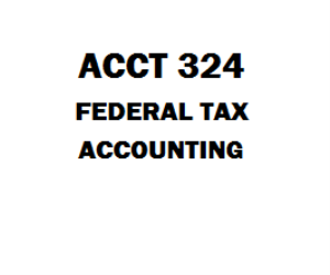 ACCT 324 Federal Tax Accounting Week 1 to 7 | eBooks | Education