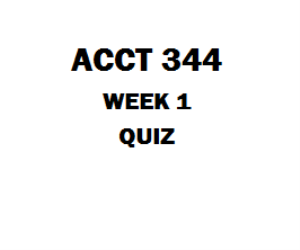 ACCT 344 Week 1 Quiz | eBooks | Education