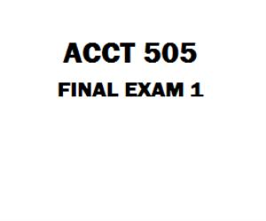 ACCT 505 Final Exam 1 | eBooks | Education