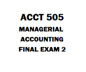 ACCT 505 Final Exam 2 | eBooks | Education