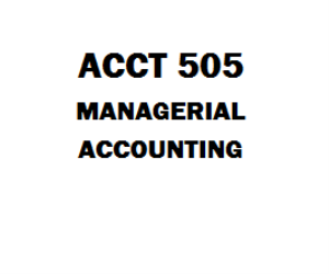 ACCT 505 Managerial Accounting Entire Course Week 1 to 8 | eBooks | Education