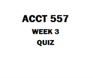 ACCT 557 Week 3 Quiz (03 sets) | eBooks | Education
