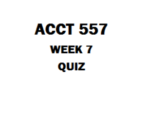 ACCT 557 Week 7 Quiz | eBooks | Education