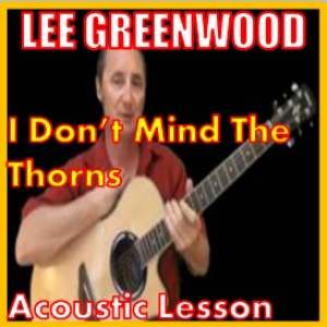 Learn to play I Don't Mind The Thorns by Lee Greenwood | Movies and Videos | Educational