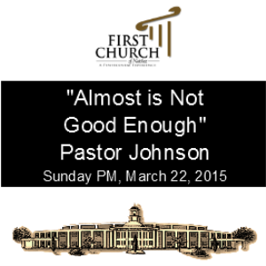 Almost is Not Good Enough (Pastor Johnson) | Other Files | Everything Else