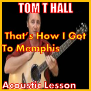 Learn to play Thats How I Got To Memphis by Tom T Hall | Movies and Videos | Educational