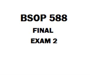 BSOP 588 Final Exam 2 | eBooks | Education