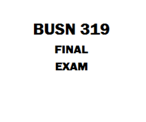 BUSN 319 Final Exam | eBooks | Education