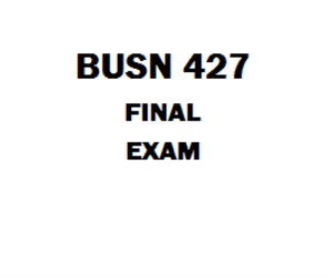 BUSN 427 Final Exam | eBooks | Education