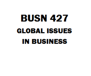 BUSN 427 Global Issues in Business Week 1 to 8 | eBooks | Education