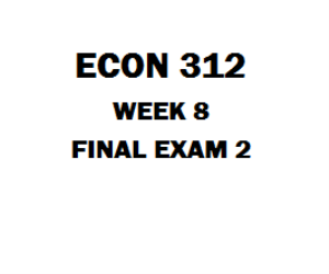 ECO 312 Week 8 Final Exam 2 | eBooks | Education