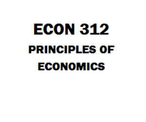ECON 312 Principles of Economics Week 1 to 8 | eBooks | Education