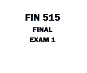 FIN 515 Final Exam 1 | eBooks | Education