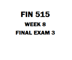FIN 515 Week 8 Final Exam 3 | eBooks | Education