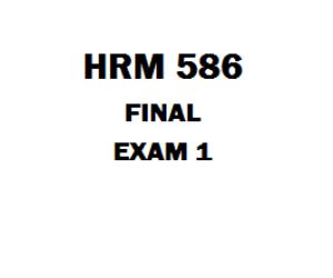 HRM 586 Final Exam 1 | eBooks | Education