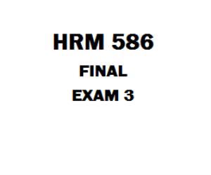 HRM 586 Week 8 Final Exam 3 | eBooks | Education