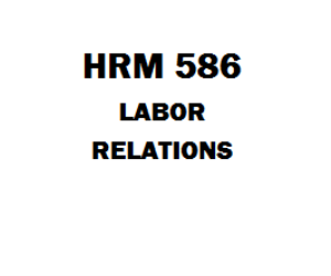 HRM 586 Labor Relations Week 1 to 8 | eBooks | Education