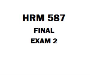 HRM 587 Final Exam 2 | eBooks | Education