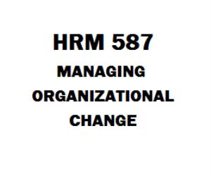 HRM 587 Managing Organizational Change Week 1 to 8 | eBooks | Education