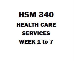 HSM 340 Health Care Services Complete Course Week 1 to 8 | eBooks | Education