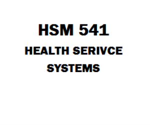 HSM 541 Health Service Systems Week 1 to  7 | eBooks | Education