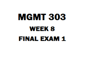 MGMT 303 Week 8 Final Exam 1 | eBooks | Education