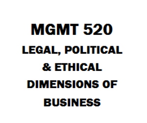 MGMT 520 Legal, Political and Ethical Dimensions of Business | eBooks | Education
