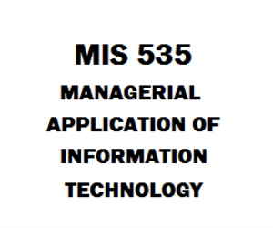 MIS 535 Managerial Applications of Information Technology | Documents and Forms | Business