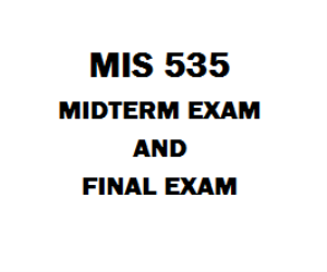 MIS 535 Midterm Exam (03 Sets) and Final Exam (02 Sets) | eBooks | Education
