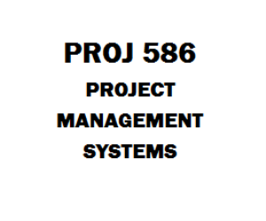 PROJ 586 Project Management Systems Week 1 to 8 | eBooks | Education