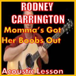 Learn to play Mommas Got Her Boobs Out by Rodney Carrington | Movies and Videos | Educational