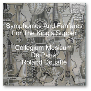 Symphonies And Fanfares For The King's Supper - Collegium Musicum De Paris, Roland Douatte | Music | Classical
