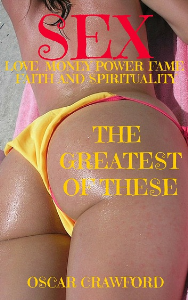 sex, love, money, power, fame, faith and spirituality - the greatest of these