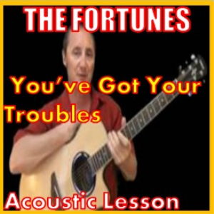 Learn to play You've Got Your Troubles by The Fortunes | Movies and Videos | Educational