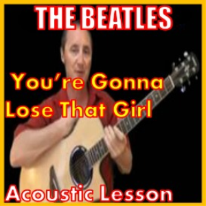 Learn to play Your Gonna Lose That Girl by The Beatles | Movies and Videos | Educational
