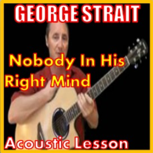 Learn to play Nobody In His Right Mind Would Have Left Her By George Strait | Movies and Videos | Educational