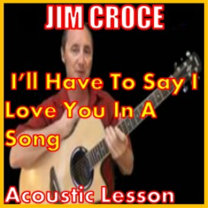 Learn to play Ill Have To Say I Love You In A Song by Jim Croce | Movies and Videos | Educational