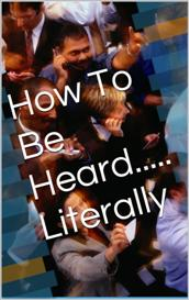 how to be heard....... literally