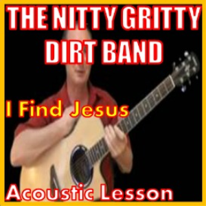 Learn to play I Find Jesus by The Nitty Gritty Dirt Band | Movies and Videos | Educational