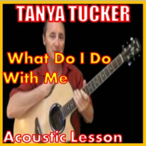 Learn to play What Do I Do With Me by Tanya Tucker | Movies and Videos | Educational