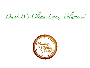 dani b's clean eats, volume 2