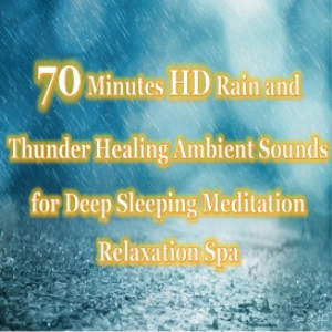 70 minutes hd rain and thunder healing ambient sounds for deep sleeping meditation relaxation spa