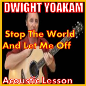 Learn to play Stop The World And Let Me Off by Dwight Yoakam | Movies and Videos | Educational
