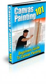 Canvas Painting 101- Beginners Guide To Canvas Painting | eBooks | Arts and Crafts
